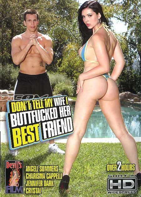 Don't Tell My Wife I Buttfucked Her Best Friend 1 [2011]